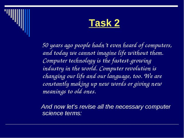 Task 2 50 years ago people hadn't even heard of computers, and today we canno...