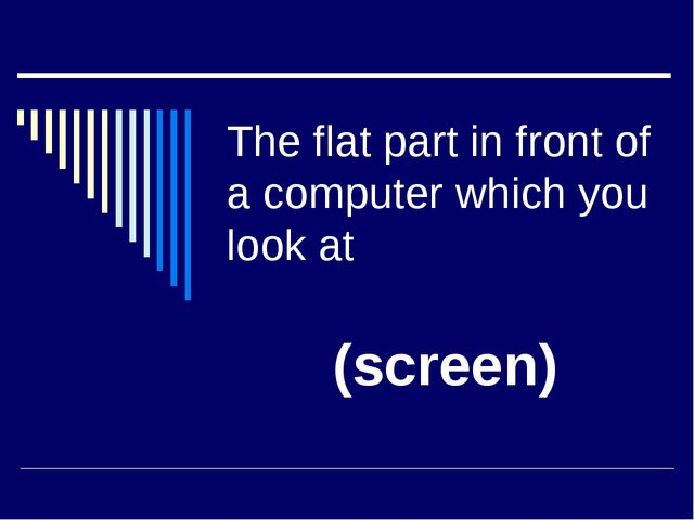The flat part in front of a computer which you look at (screen)