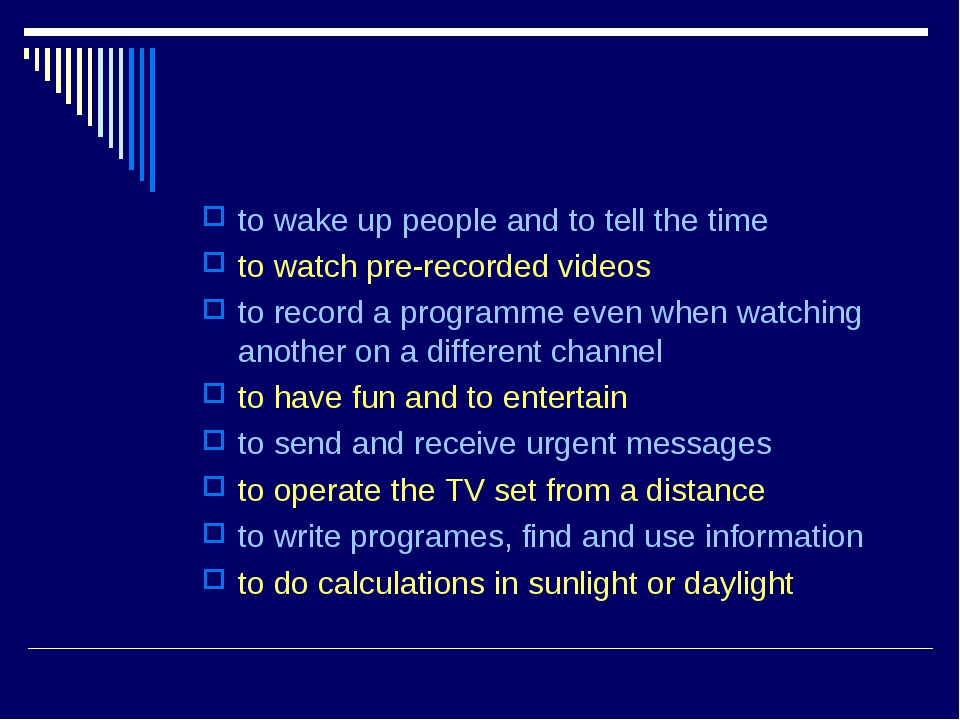 to wake up people and to tell the time to watch pre-recorded videos to record...
