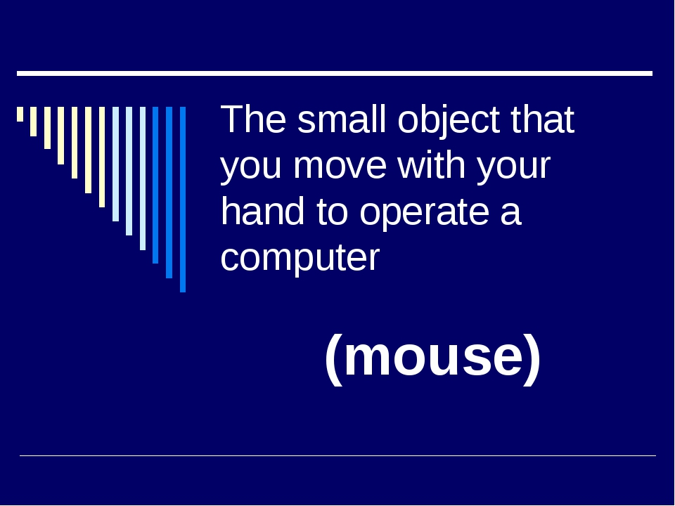 The small object that you move with your hand to operate a computer (mouse)