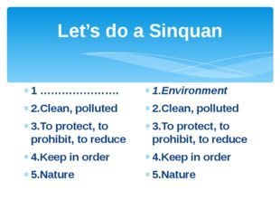Let's do a Sinquan 1 …………………. 2.Clean, polluted 3.To protect, to prohibit, to