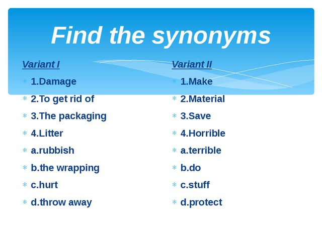 Find the synonyms Variant I 1.Damage 2.To get rid of 3.The packaging 4.Litter...
