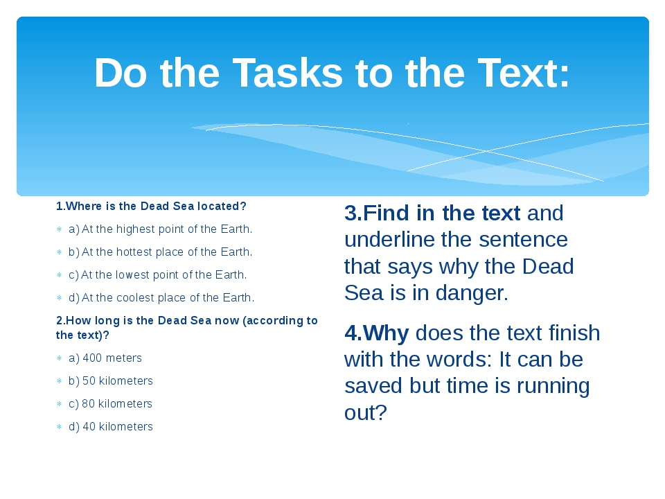 Do the Tasks to the Text: 1.Where is the Dead Sea located? a) At the highest...