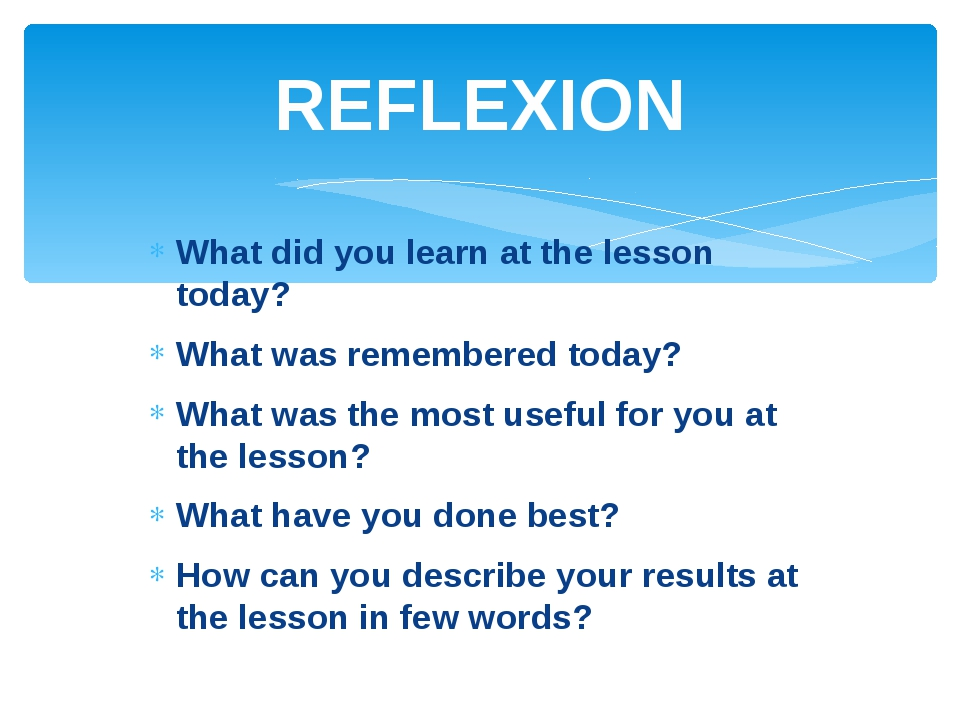 What did you learn at the lesson today? What was remembered today? What was t...