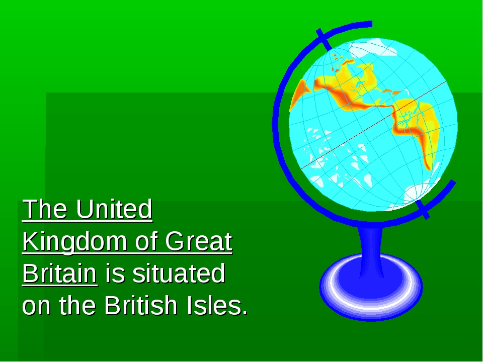 The United Kingdom of Great Britain is situated on the British Isles.