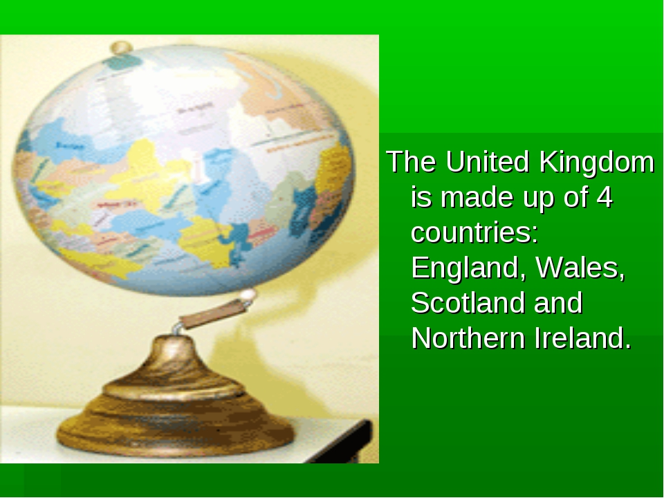 The United Kingdom is made up of 4 countries: England, Wales, Scotland and No...