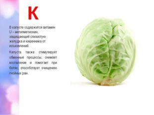 К В капусте содержится витамин U – метилметионин, защищающий слизистую желудк