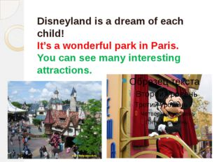 Disneyland is a dream of each child! It's a wonderful park in Paris. You can