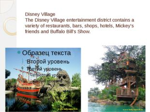 Disney Village The Disney Village entertainment district contains a variety o