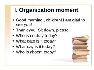 І. Organization moment. Good morning , children! I am glad to see you! Thank
