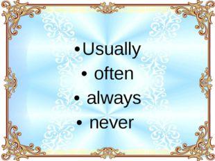 Usually often always never