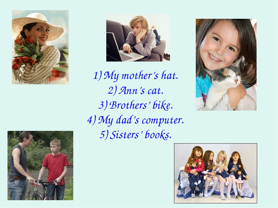 1) My mother's hat. 2) Ann's cat. 3) Brothers' bike. 4) My dad's computer. 5...