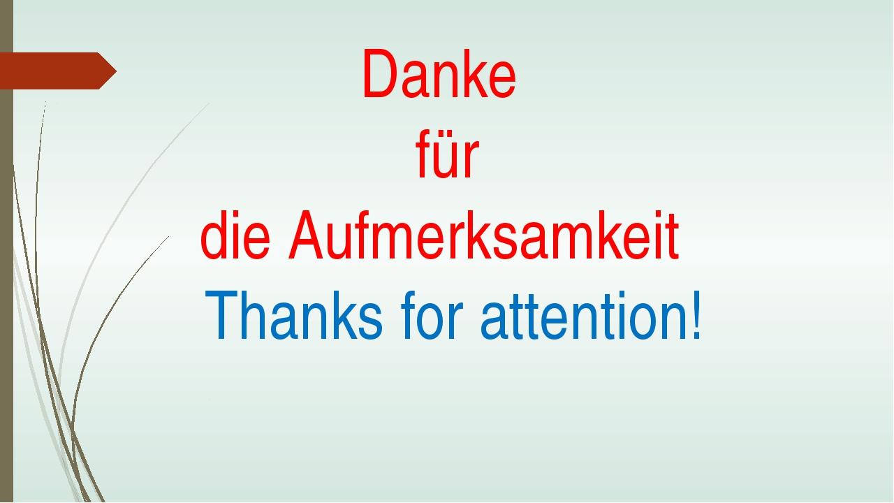 Danke für die Aufmerksamkeit Thanks for attention!