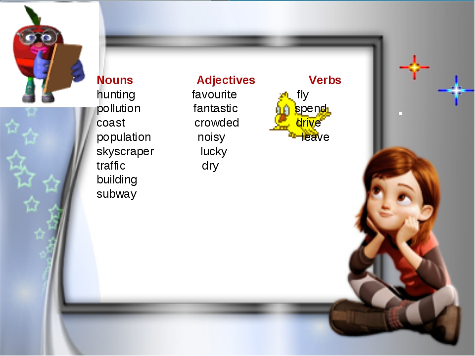 Nouns Adjectives Verbs hunting favourite fly pollution fantastic spend coast...