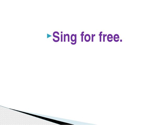 Sing for free.