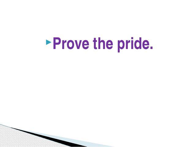 Prove the pride.