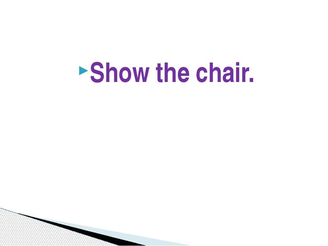 Show the chair.