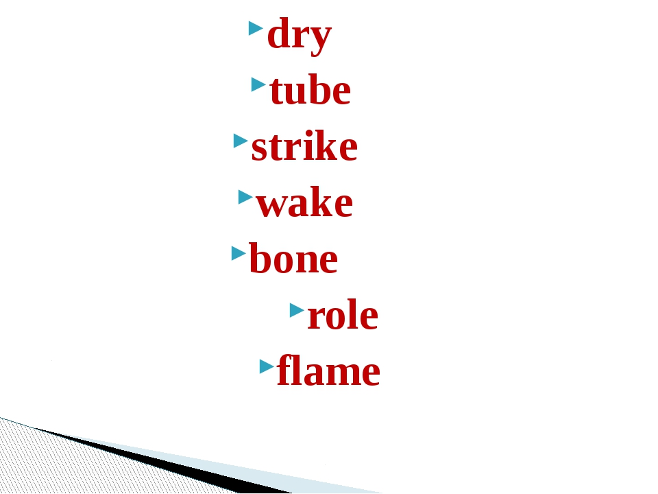 dry        tube      strike       wake        bone         role flame