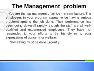 You are the top managers of an ice – cream factory. The employees in your pro