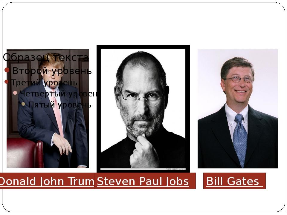 Democratic leaders Donald John Trump Steven Paul Jobs Bill Gates
