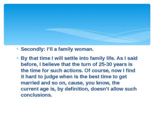 Secondly: I'll a family woman. By that time I will settle into family life. A