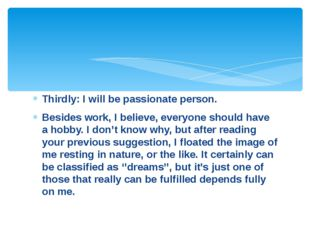 Thirdly: I will be passionate person. Besides work, I believe, everyone shoul