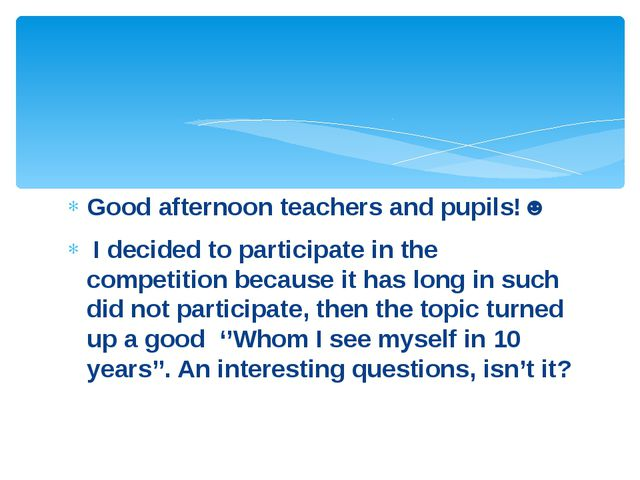 Good afternoon teachers and pupils!☻ I decided to participate in the competit...
