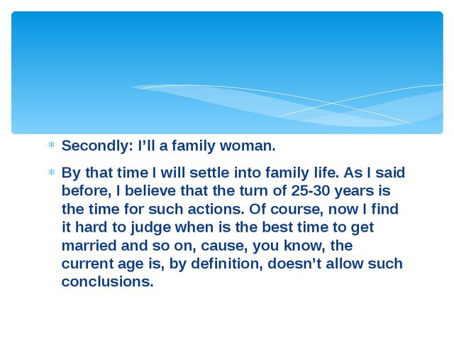 Secondly: I'll a family woman. By that time I will settle into family life. A...