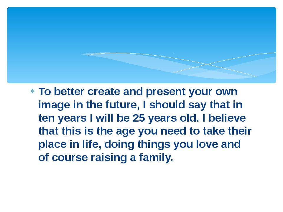 To better create and present your own image in the future, I should say that...