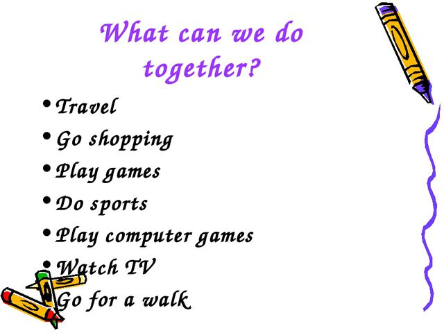 What can we do together? Travel Go shopping Play games Do sports Play compute...