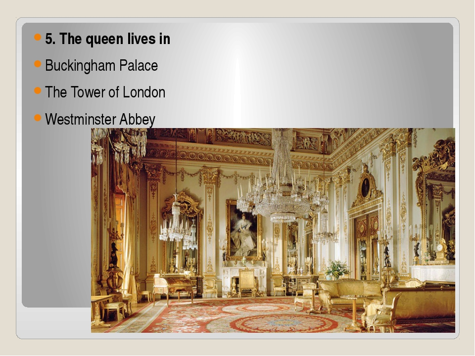 5. The queen lives in Buckingham Palace The Tower of London Westminster Abbey