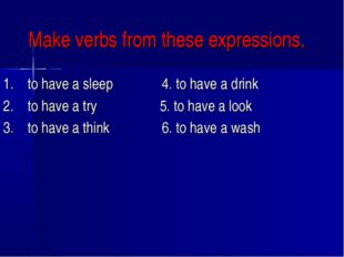 Make verbs from these expressions. 1.    to have a sleep              4. to h