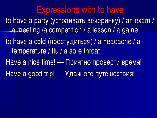 Expressions with to have to have a party (устраивать вечеринку) / an exam / a...
