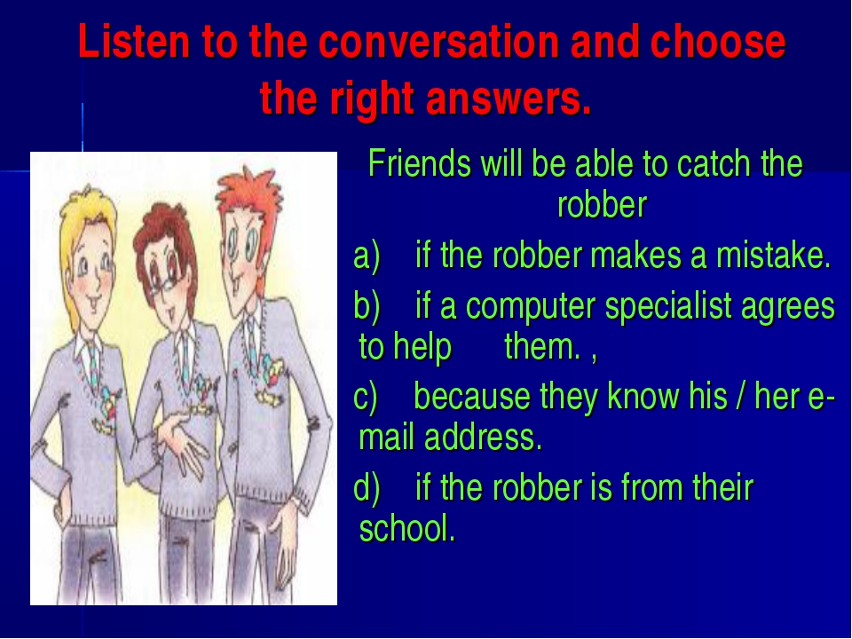 Listen to the conversation and choose the right answers. Friends will be abl...