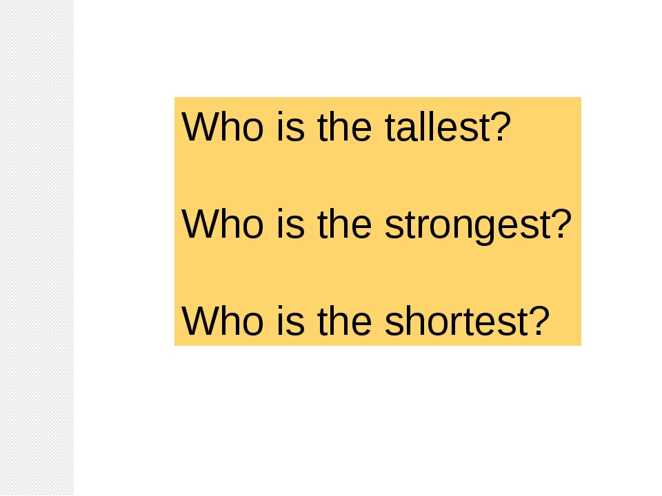 Who is the tallest? Who is the strongest? Who is the shortest?