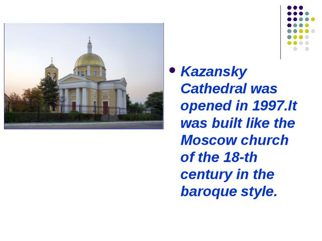 Kazansky Cathedral was opened in 1997.It was built like the Moscow church of...