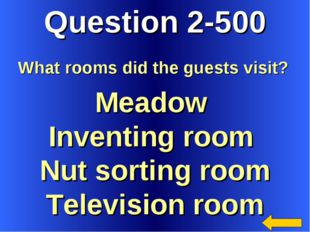 Question 2-500 Meadow Inventing room Nut sorting room Television room What ro