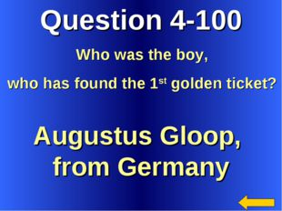 Question 4-100 Augustus Gloop, from Germany Who was the boy, who has found th