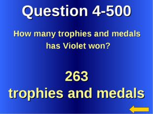 Question 4-500 263 trophies and medals How many trophies and medals has Viole
