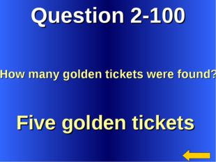 Question 2-100 Five golden tickets How many golden tickets were found?