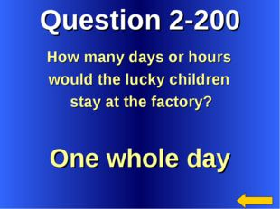 Question 2-200 One whole day How many days or hours would the lucky children