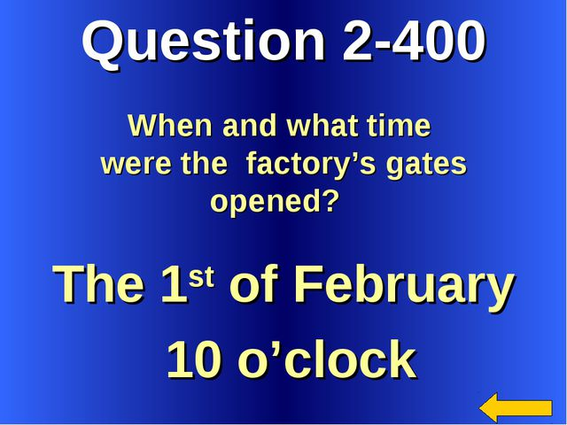Question 2-400 The 1st of February 10 o'clock When and what time were the fac...