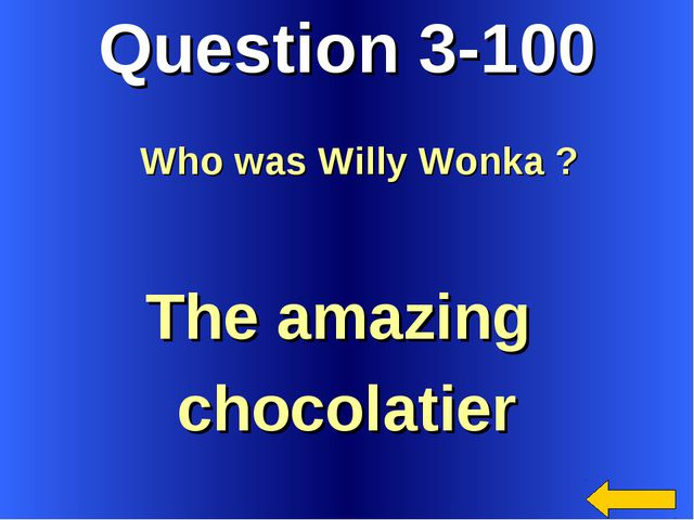 Question 3-100 The amazing chocolatier Who was Willy Wonka ?