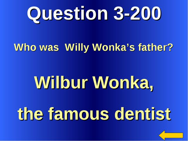 Question 3-200 Wilbur Wonka, the famous dentist Who was Willy Wonka's father?