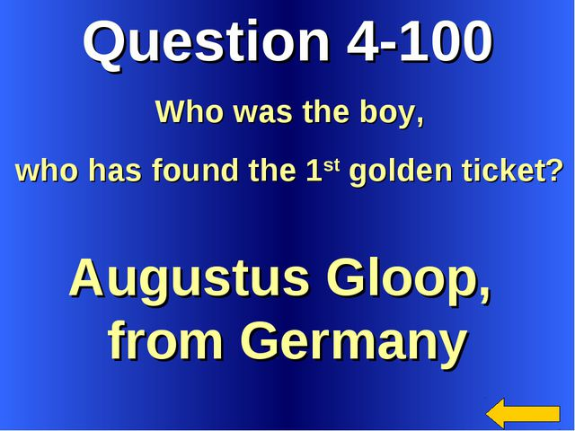 Question 4-100 Augustus Gloop, from Germany Who was the boy, who has found th...