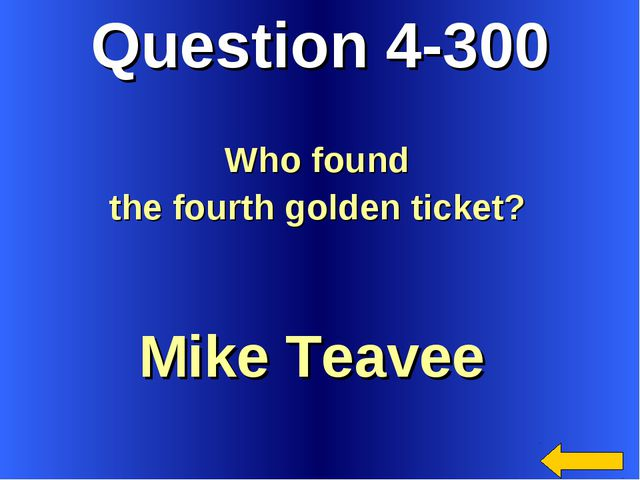 Question 4-300 Mike Teavee Who found the fourth golden ticket?