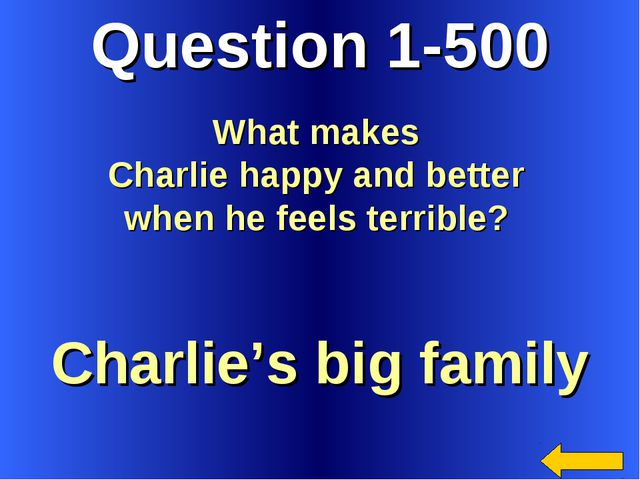 Question 1-500 Charlie's big family What makes Charlie happy and better when...
