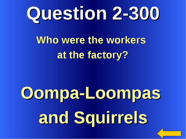 Question 2-300 Oompa-Loompas and Squirrels Who were the workers at the factory?