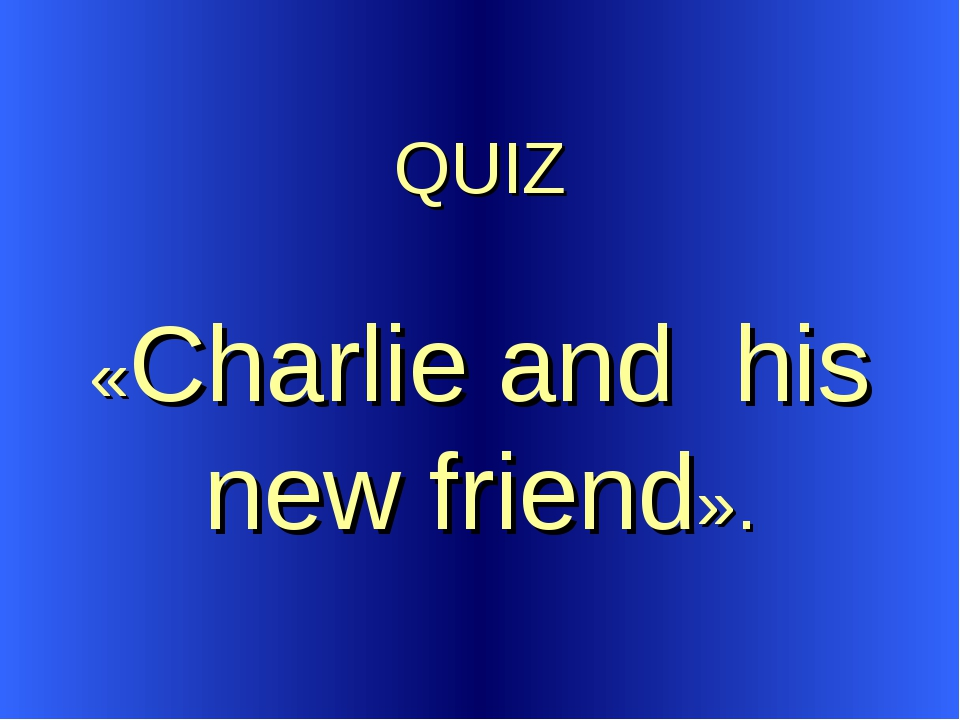QUIZ «Charlie and his new friend».