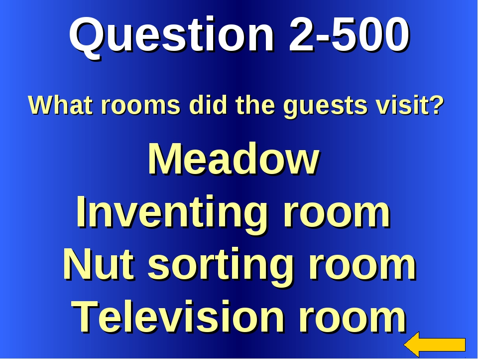 Question 2-500 Meadow Inventing room Nut sorting room Television room What ro...